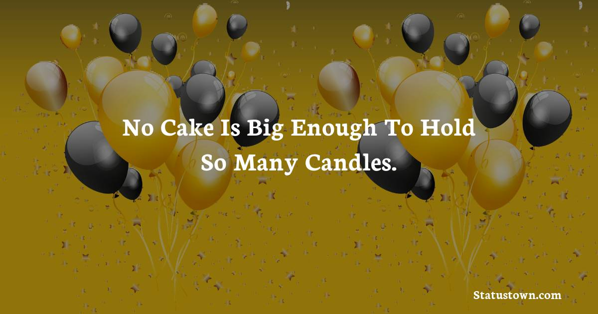 Birthday Wishes for Brother -   No cake is big enough to hold so many candles.
