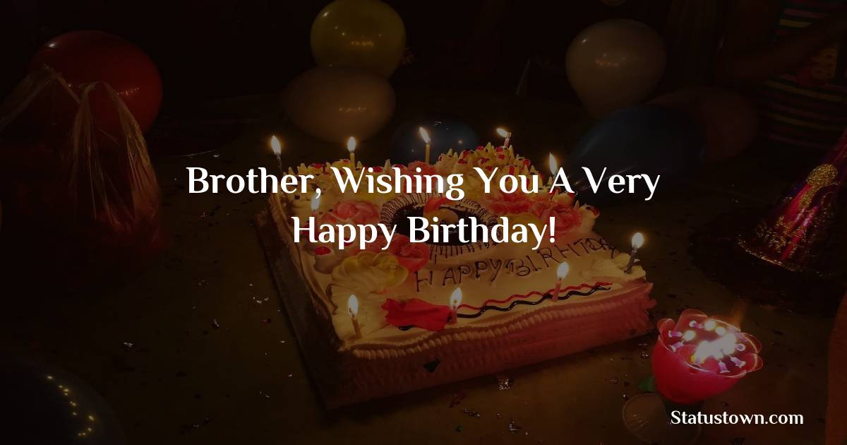 Birthday Wishes for Brother -   Brother, wishing you a very happy birthday!