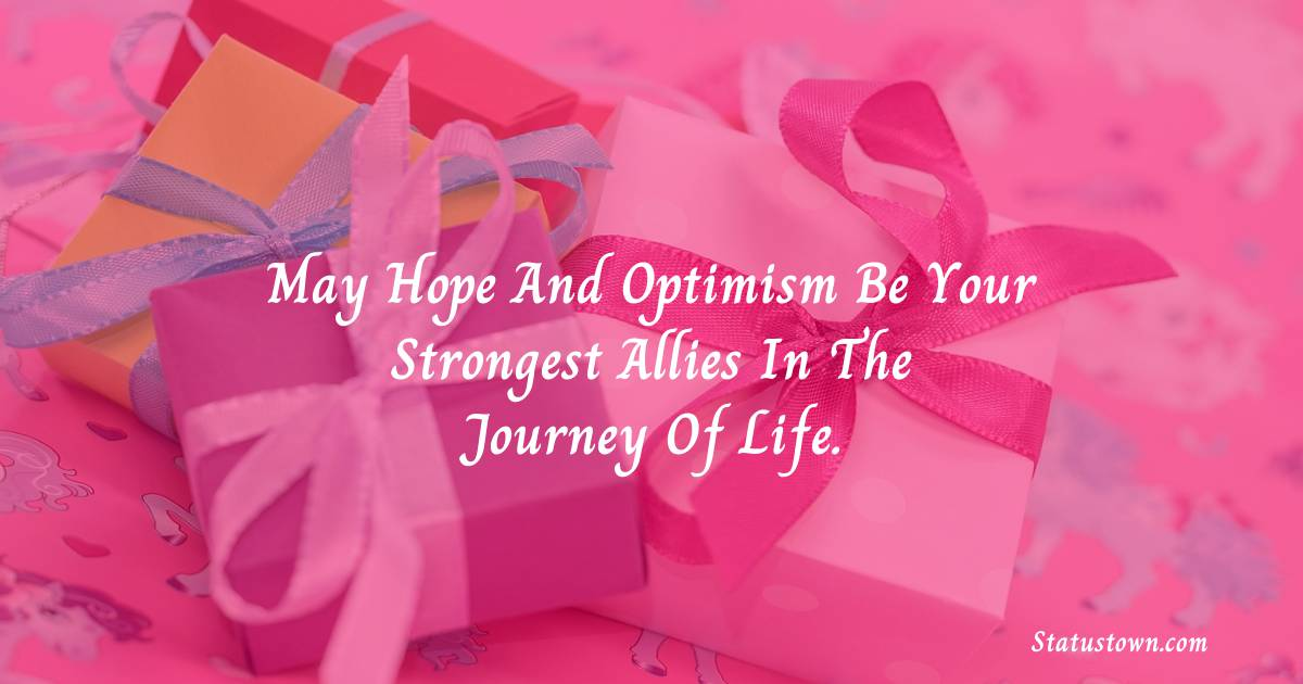 Birthday Wishes for Sister -  May hope and optimism be your strongest allies in the journey of life.