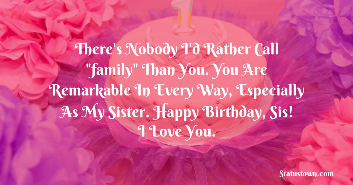 Birthday Wishes for Sister -  There's nobody I'd rather call