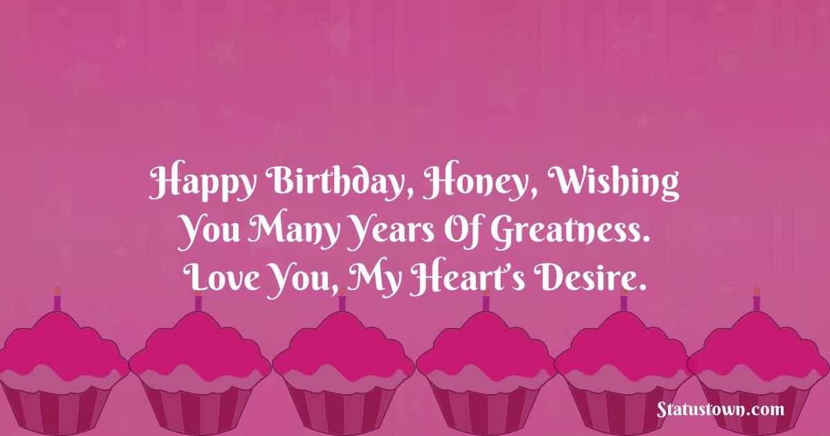 Birthday Wishes for Boyfriend -  Happy birthday, honey, wishing you many years of greatness. Love you, my heart's desire.