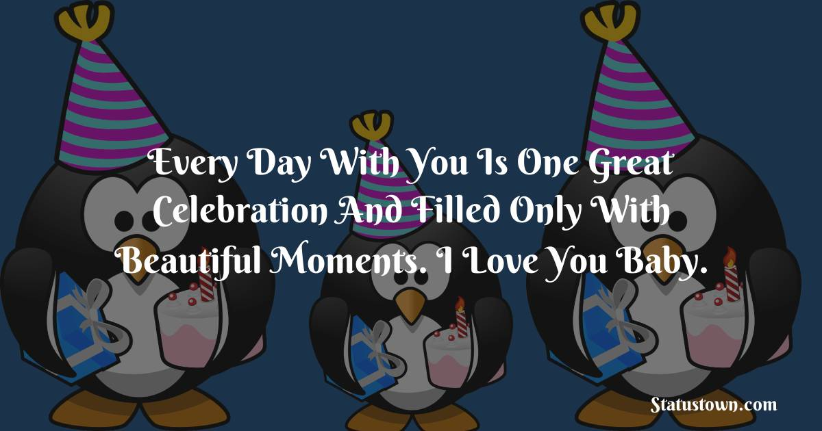 Birthday Wishes for Girlfriend -   Every day with you is one great celebration and filled only with beautiful moments. I love you baby.