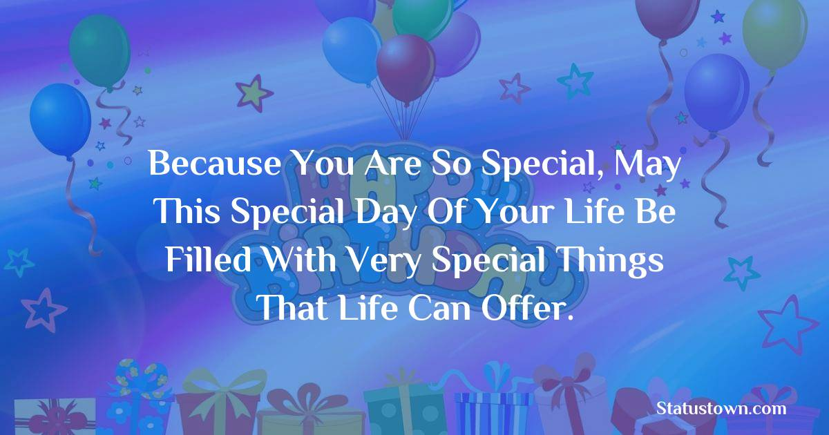 Birthday Wishes for Girlfriend -   Because you are so special, may this special day of your life be filled with very special things that life can offer.