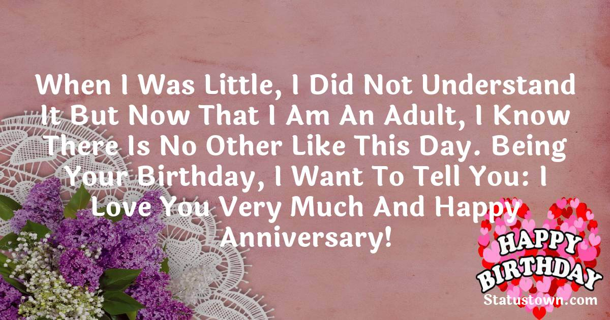 Birthday Wishes for Mother -  When I was little, I did not understand it but now that I am an adult, I know there is no other like this day. Being your Birthday, I want to tell you: I love you very much and happy anniversary!