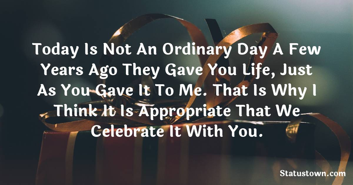 Birthday Wishes for Mother -  Today is not an ordinary day a few years ago they gave you life, just as you gave it to me. That is why I think it is appropriate that we celebrate it with you.