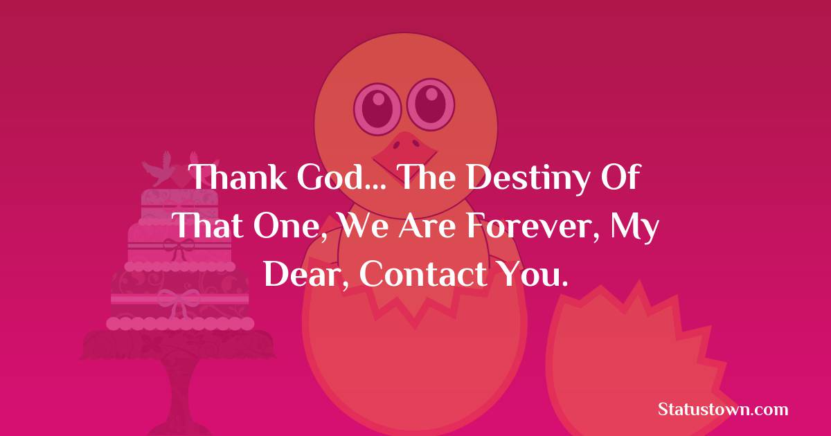Birthday Wishes for Wife -  Thank God… The destiny of that one, We are forever, my dear, Contact you.