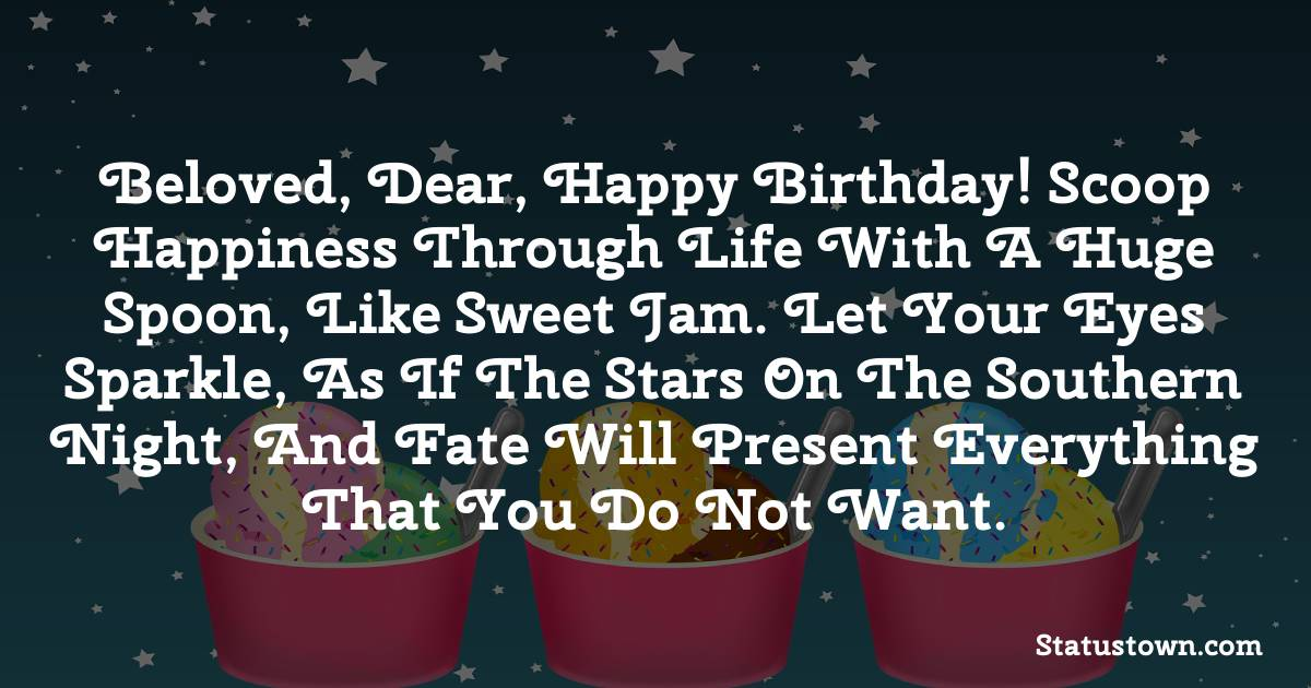 Birthday Wishes for Wife -  Beloved, dear, happy birthday! Scoop happiness through life with a huge spoon, like sweet jam. Let your eyes sparkle, as if the stars on the southern night, and fate will present everything that you do not want.