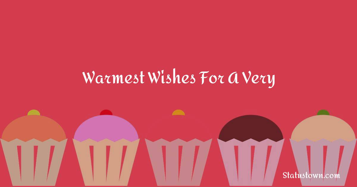 Happy Birthday Wishes -  Warmest wishes for a very
