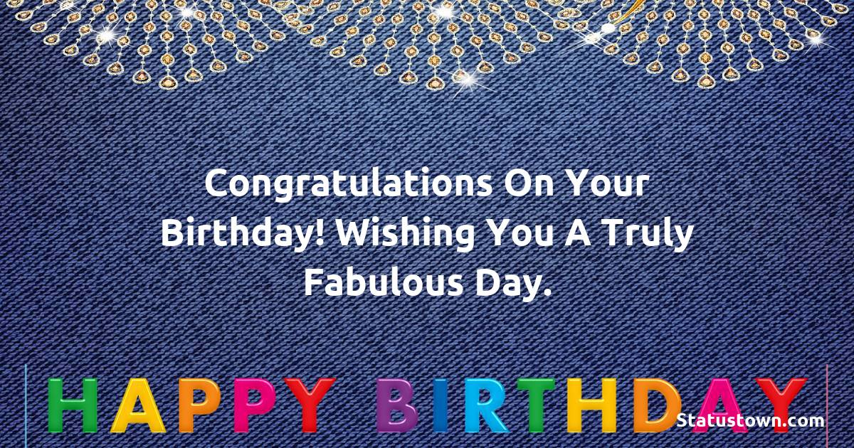 Happy Birthday Wishes -  Congratulations on your birthday! Wishing you a truly fabulous day.