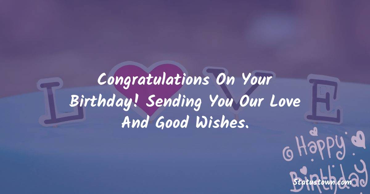 Happy Birthday Wishes -  Congratulations on your birthday! Sending you our love and good wishes.
