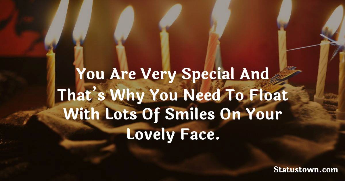 Happy Birthday Wishes -  You are very special and that's why you need to float with lots of smiles on your lovely face.