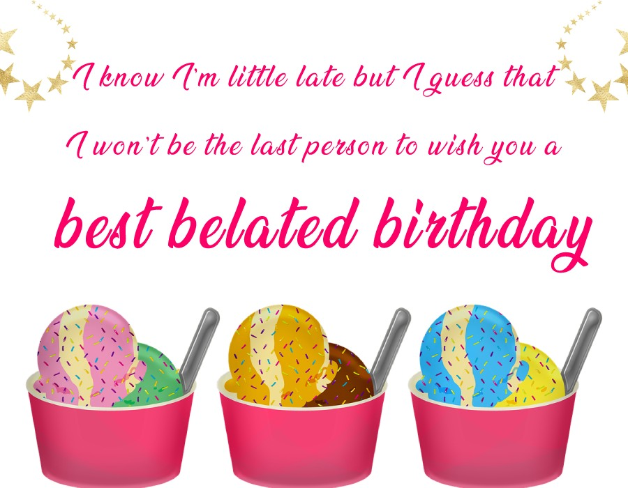 Sweet Belated Birthday Wishes