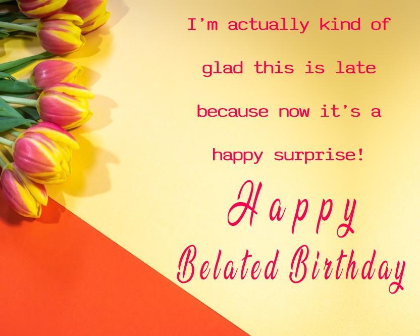 Unique Belated Birthday Wishes
