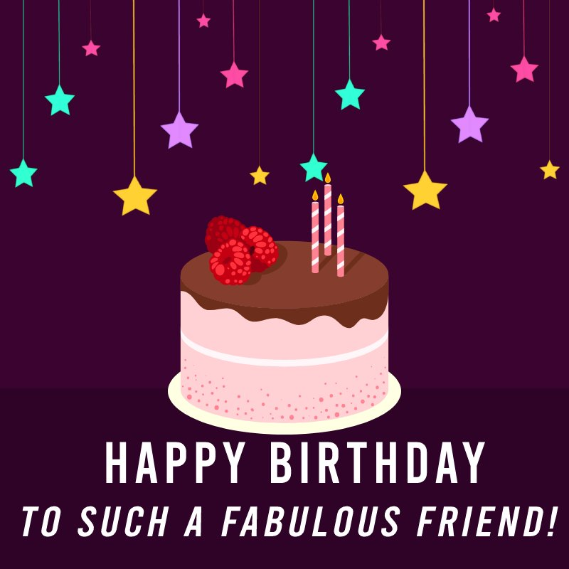 Happy birthday to such a fabulous friend! - Birthday Wishes for Friends