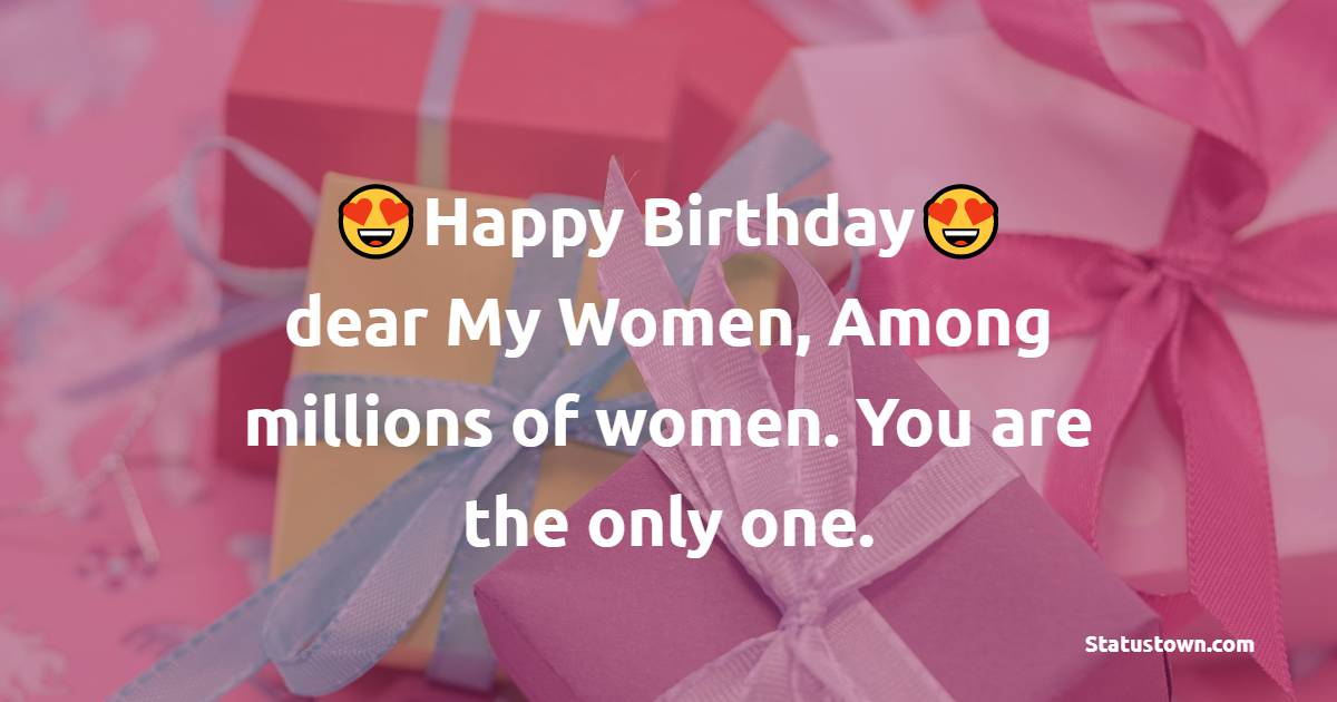 Happy Birthday dear My Women, Among millions of women. You are the only one.  - Birthday Wishes for Wife