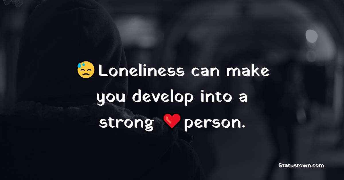 Short loneliness quotes