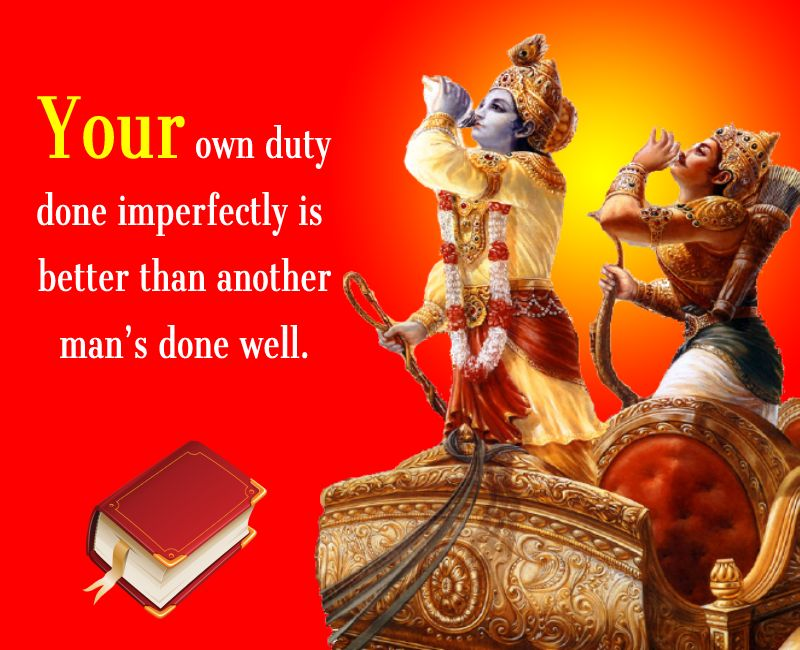 Your own duty done imperfectly is better than another man's done well.