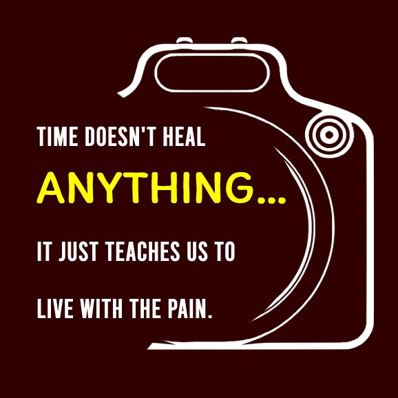 Time doesn't heal anything… it just teaches us to live with the pain. - heart touching status