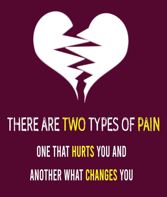 There are two types of pain, one that hurts you and another what changes you - heart touching status