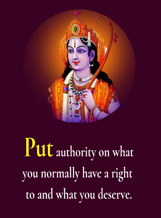 Put authority on what you normally have a right to and what you deserve.