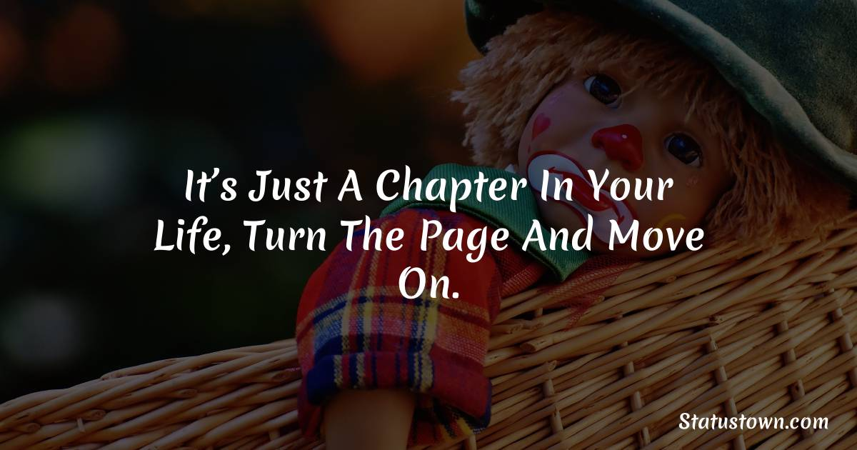 It's Just A Chapter In Your Life, Turn The Page And Move On. - angry status