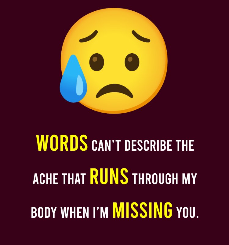 Words can't describe the ache that runs through my body when I'm missing you. - breakup status