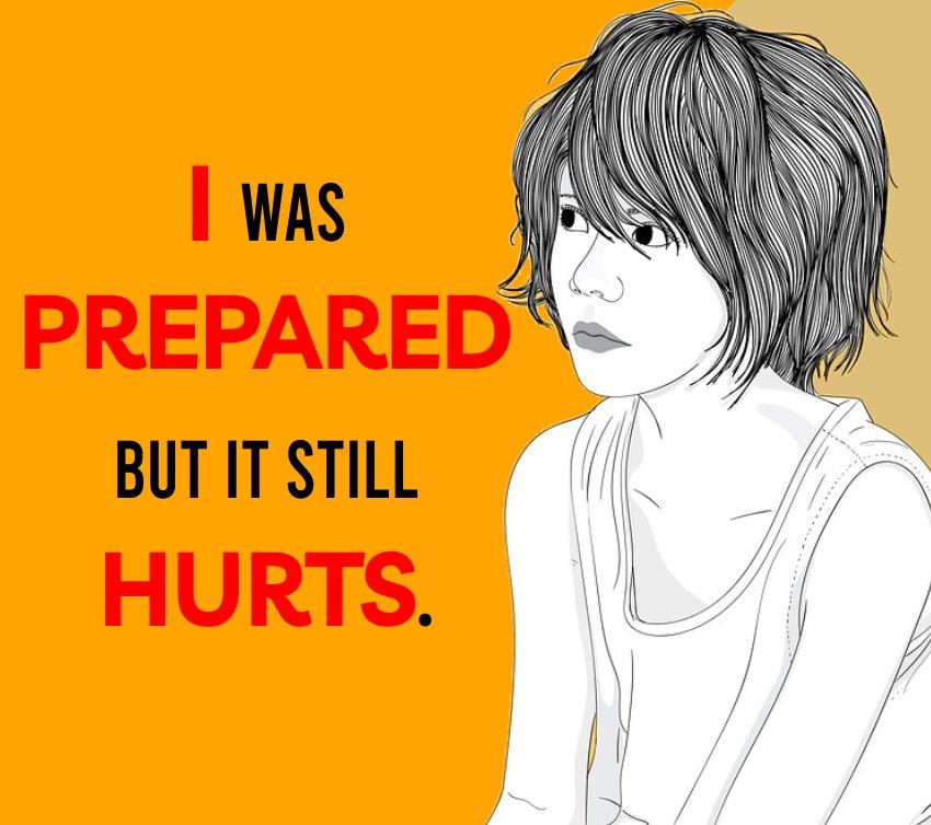 I was prepared, but it still hurts. - breakup status