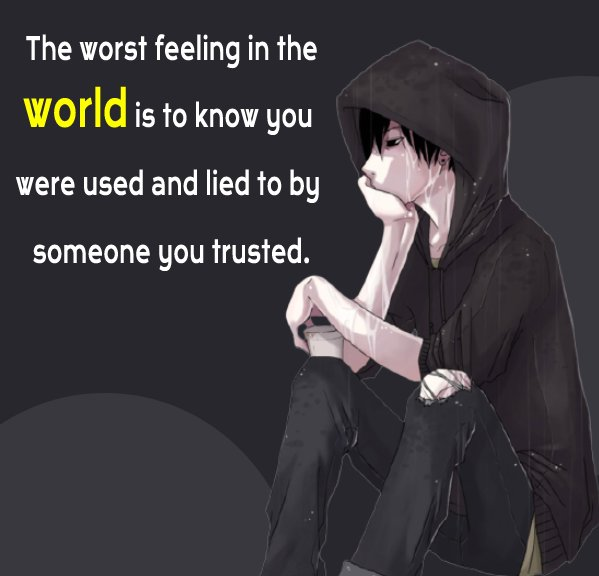 The worst feeling in the world is to know you were used and lied to by someone you trusted. - breakup status