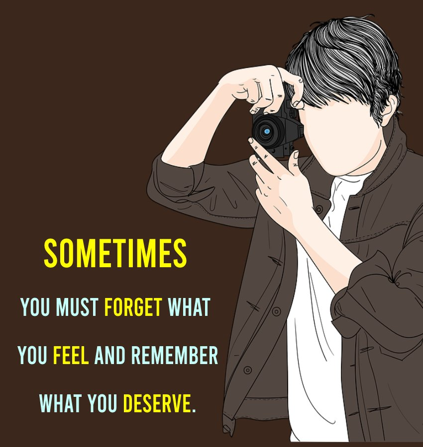 Sometimes you must forget what you feel and remember what you deserve. - breakup status