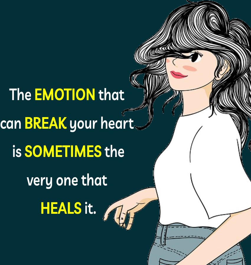 The emotion that can break your heart is sometimes the very one that heals it. - breakup status