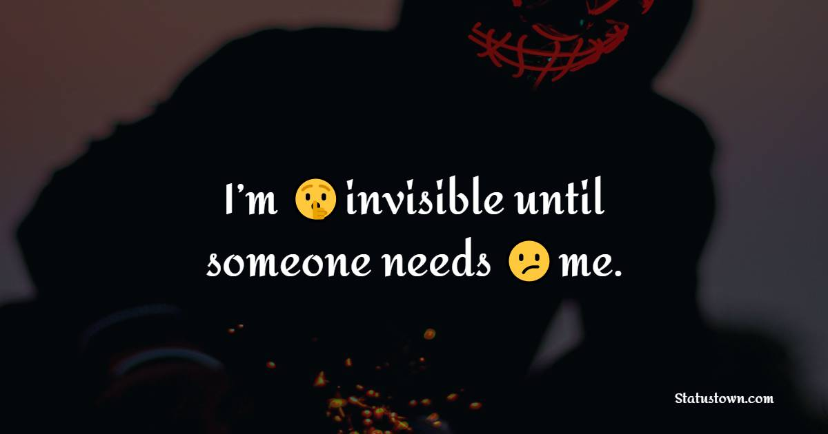 I'm invisible until someone needs me.