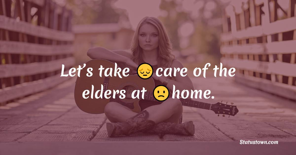 Let's take care of the elders at home.