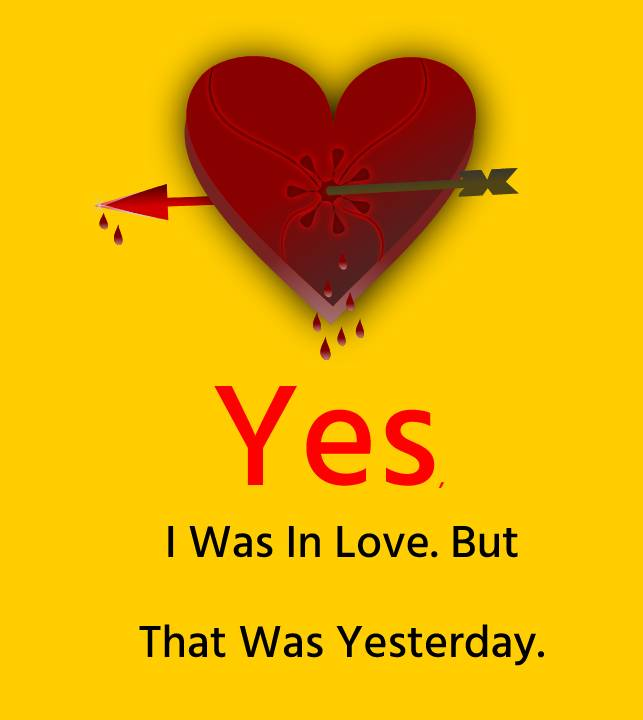 Yes, I Was In Love. But That Was Yesterday.