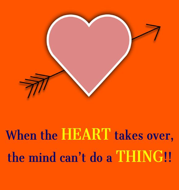 When the heart takes over, the mind can't do a thing!! - love status