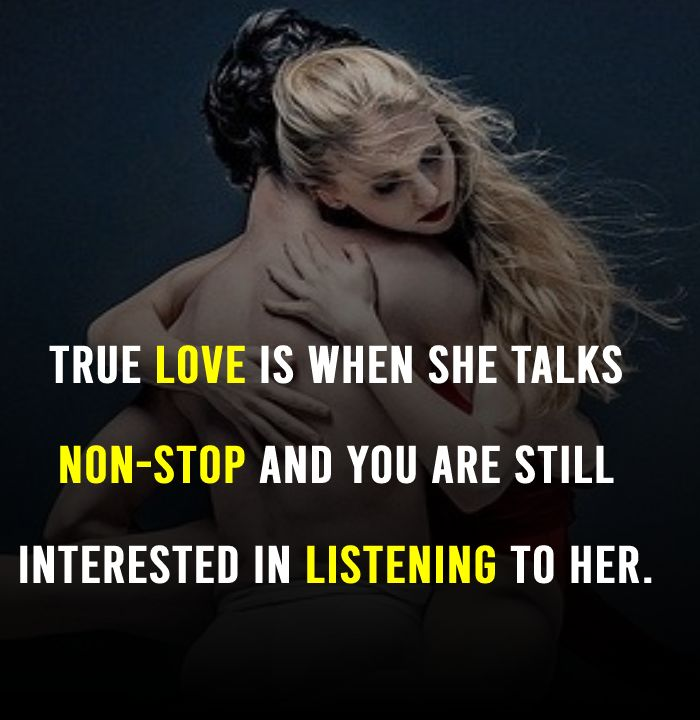 True love is when she talks non-stop and you are still interested in listening to her. - love status