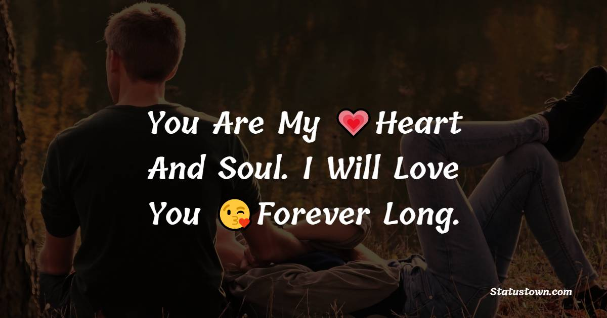 You Are My Heart And Soul. I Will Love You Forever Long.