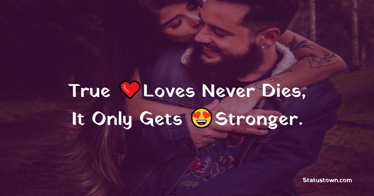 True Loves Never Dies, It Only Gets Stronger.