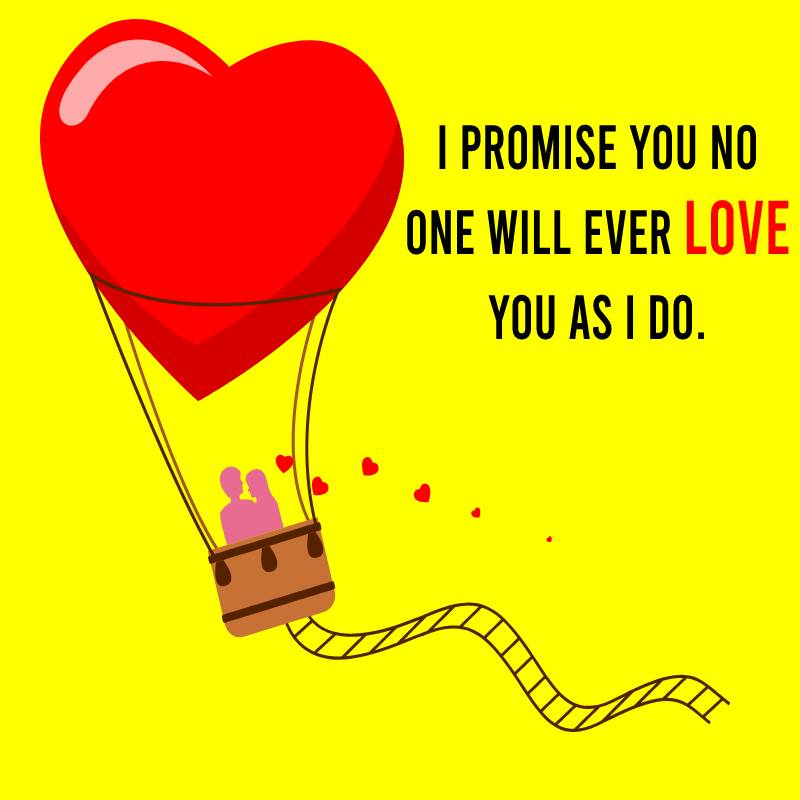 I promise you no one will ever love you as I do.