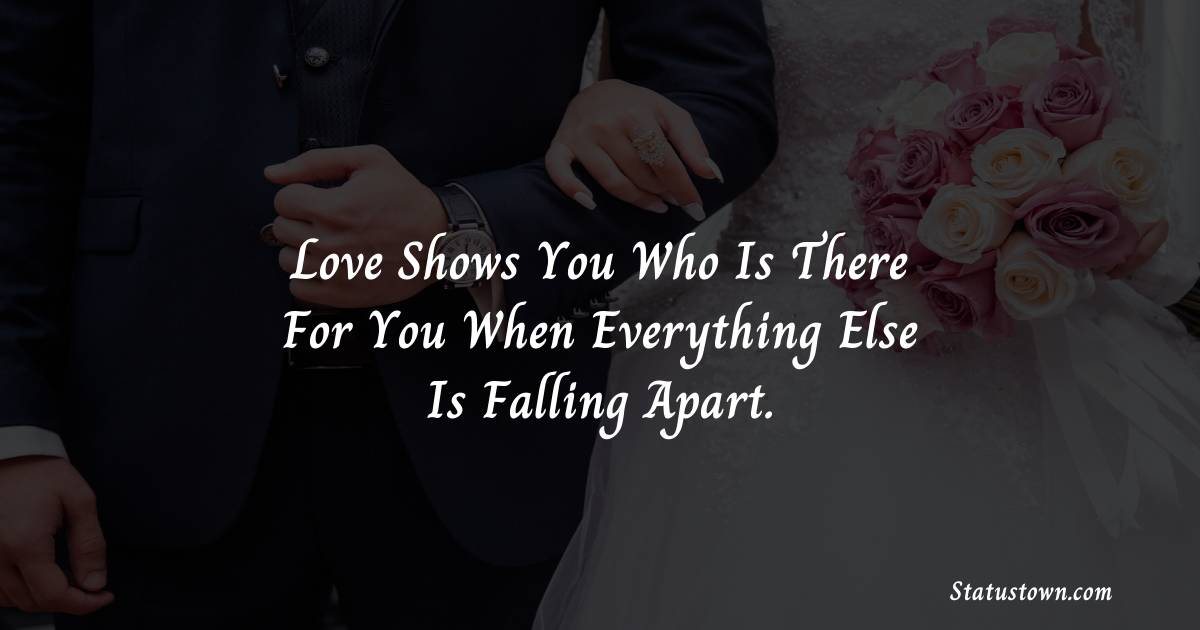 Love shows you who is there for you when everything else is falling apart.