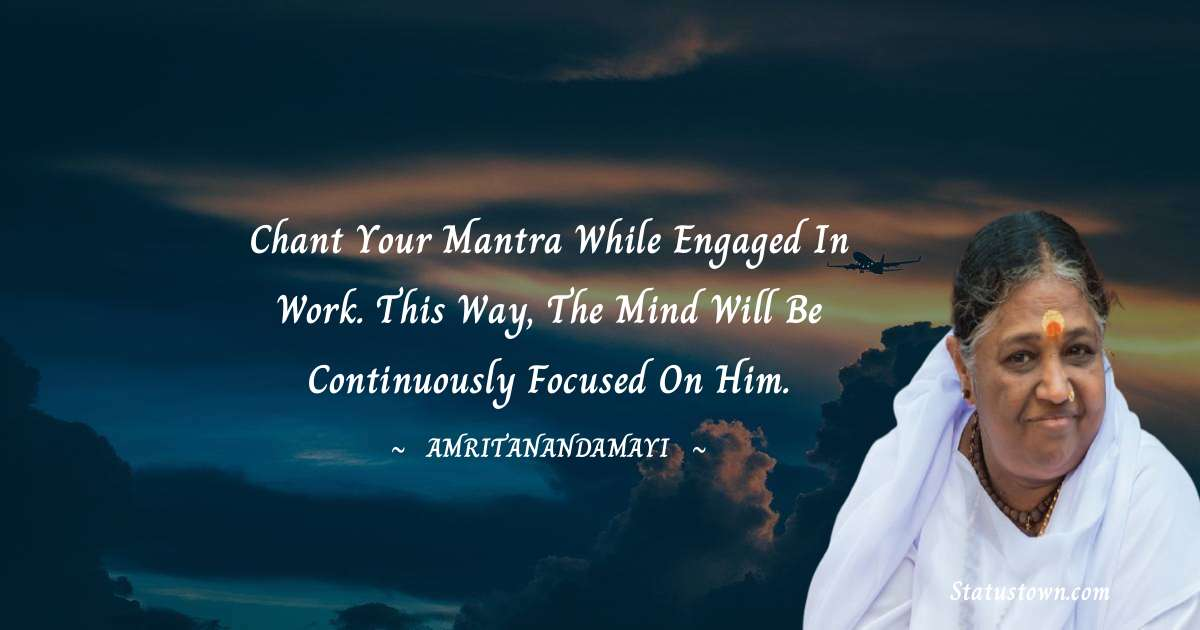 Chant your mantra while engaged in work. This way, the mind will be continuously focused on Him.