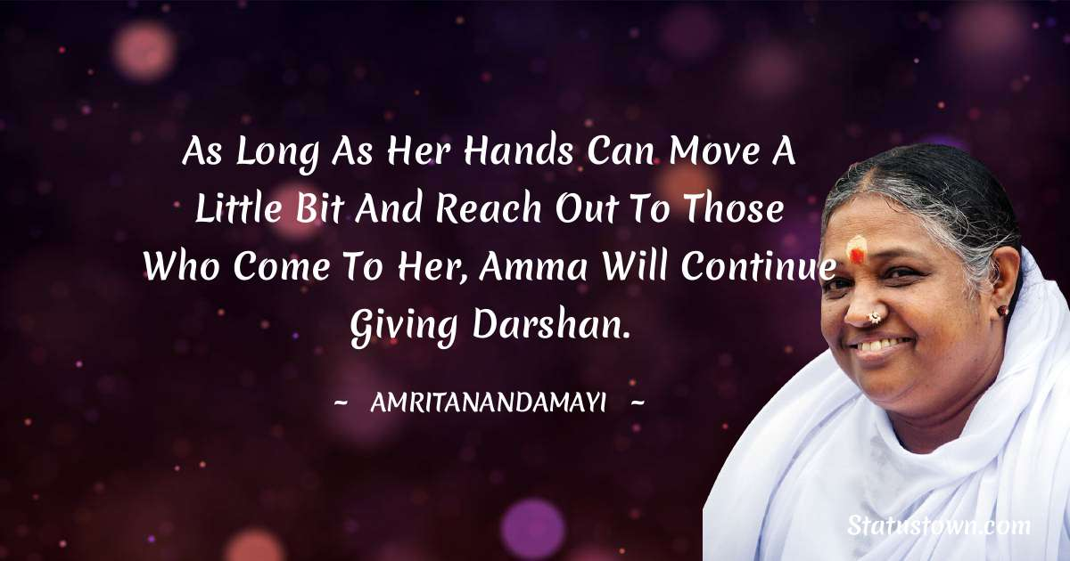 As long as her hands can move a little bit and reach out to those who come to Her, Amma will continue giving darshan.
