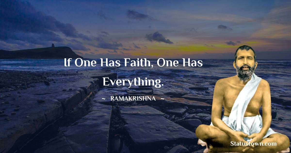 If one has faith, one has everything.