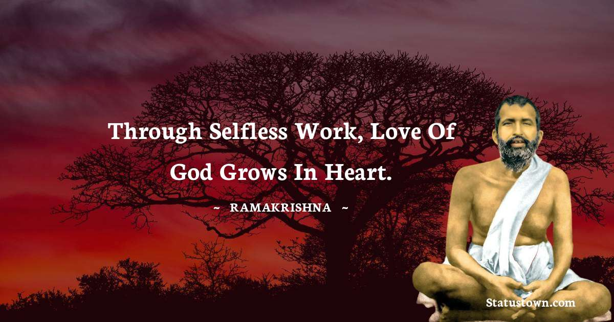 Through selfless work, love of God grows in heart.