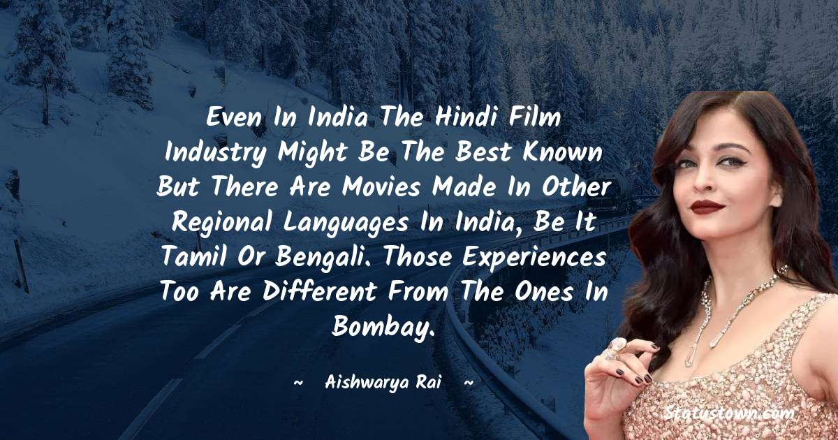 Even in India the Hindi film industry might be the best known but there are movies made in other regional languages in India, be it Tamil or Bengali. Those experiences too are different from the ones in Bombay.