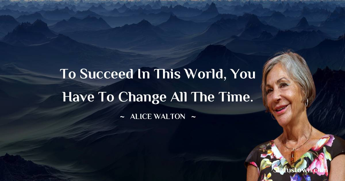 Alice Walton Positive Quotes