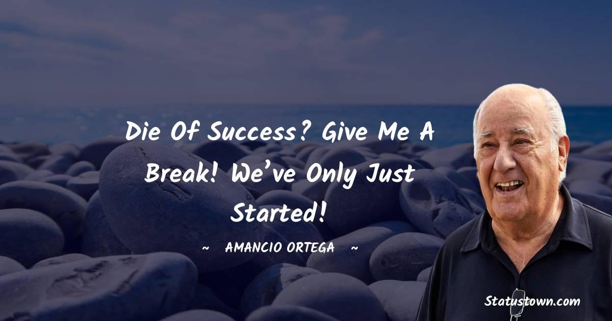 Amancio Ortega Thoughts