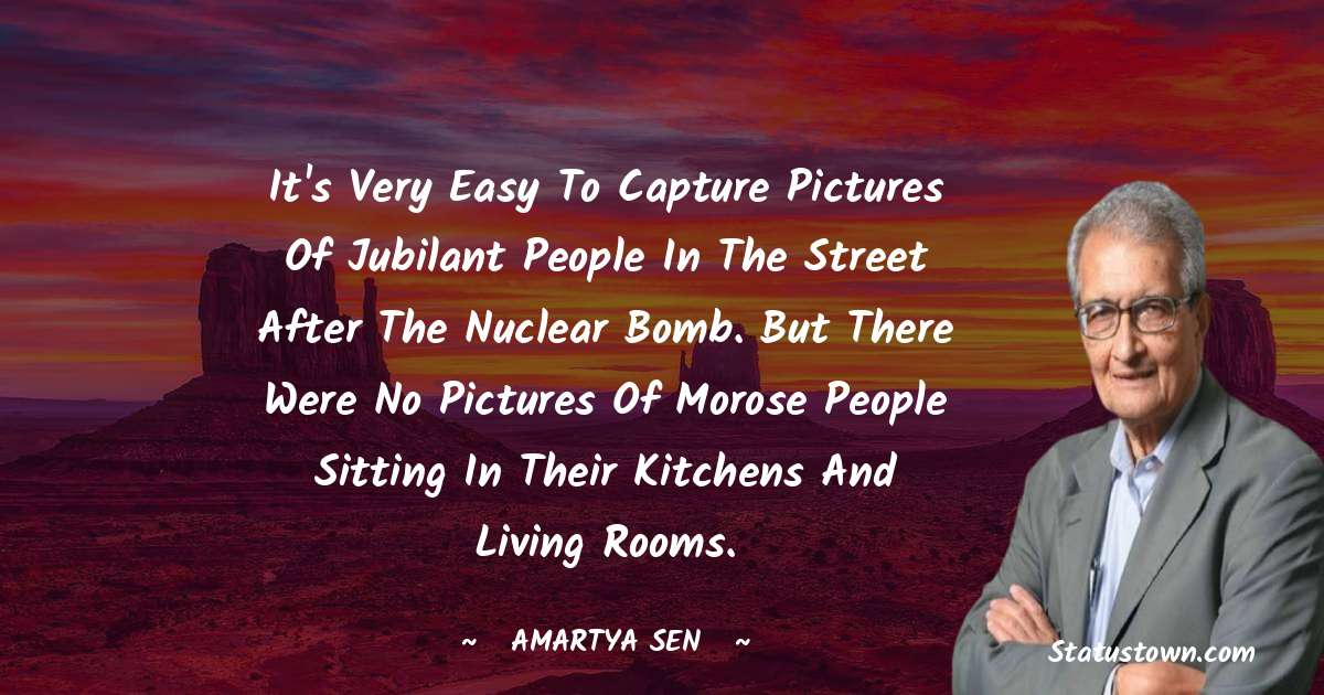 It's very easy to capture pictures of jubilant people in the street after the nuclear bomb. But there were no pictures of morose people sitting in their kitchens and living rooms.