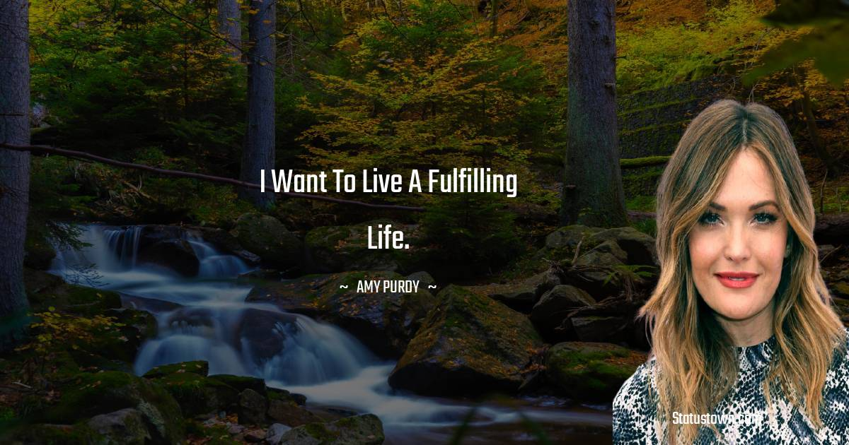 I want to live a fulfilling life.