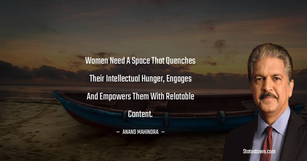Women need a space that quenches their intellectual hunger, engages and empowers them with relatable content.