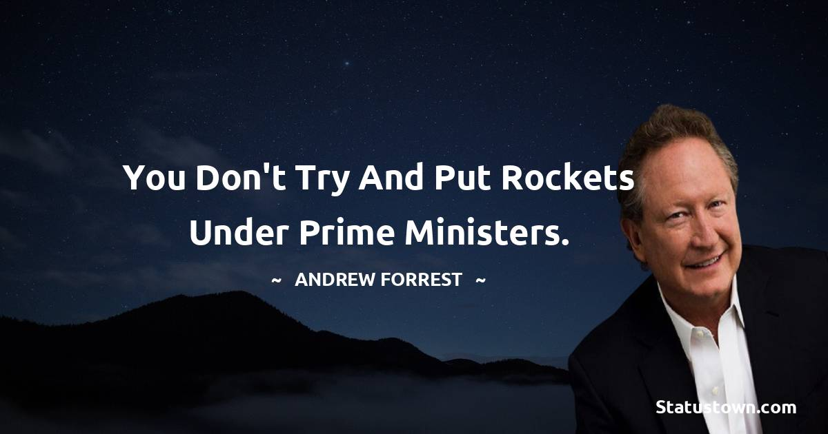 You don't try and put rockets under prime ministers.